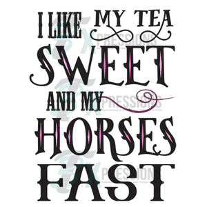 I Like My Tea Sweet And My Horses Fast - 3T Xpressions