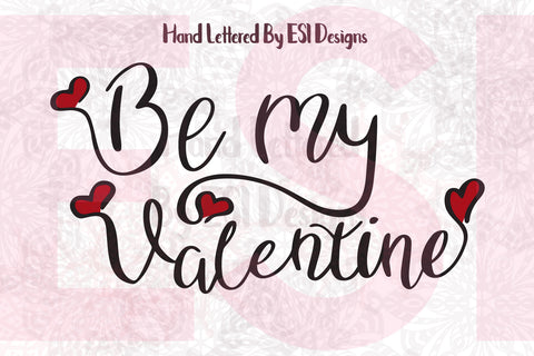 Be My Valentine Quote - SVG, DXF, EPS, PNG - Digital Cutting Files - Commercial Use