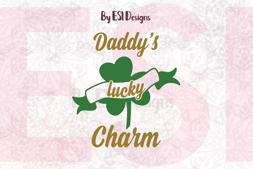 Daddy's Lucky Charm, Shamrock Design & Quote - SVG, DXF, EPS, PNG - Digital Cutting Files - Commercial Use