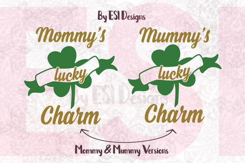Mommy's / Mummy's Lucky Charm, Shamrock Design & Quote - SVG, DXF, EPS, PNG - Digital Cutting Files - Commercial Use