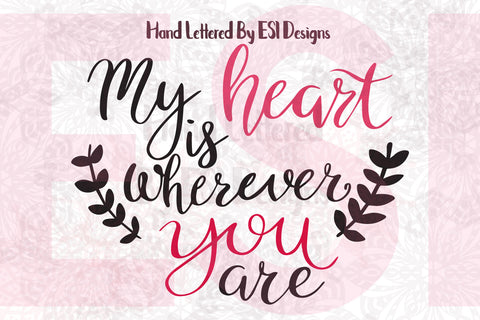 My Heart is Wherever You Are Quote - SVG, DXF, EPS, PNG - Digital Cutting Files - Commercial Use