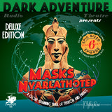 Dark Adventure Radio Theatre - Masks of Nyarlathotep Deluxe Edition