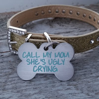 CALL MY MOM SHE'S UGLY CRYING- Deep Engraved - Stainless Steel Bone