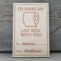 I'D SHARE MY LAST ROLL WITH YOU/*1 for $15ea/2 for $12.50ea/3+ for $10ea-