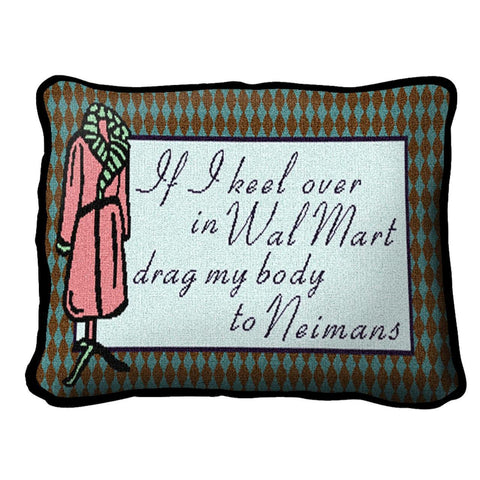 If I Keel Over In WalMart Drag My Body To Neimans Pillow