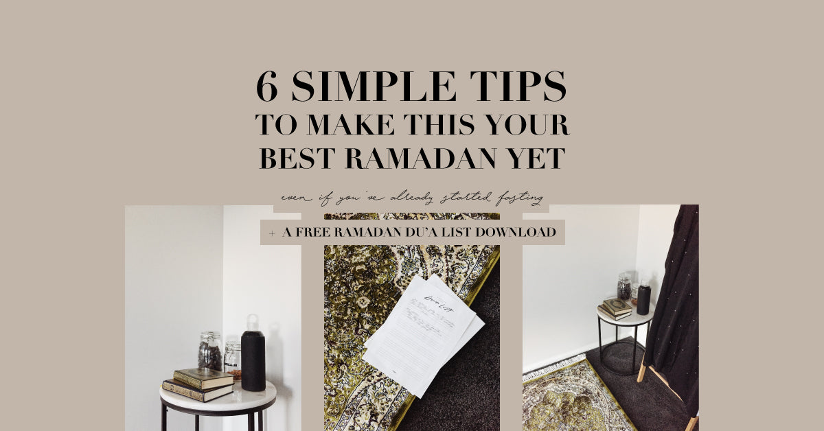 6 SIMPLE TIPS TO MAKE THIS YOUR BEST RAMADAN YET