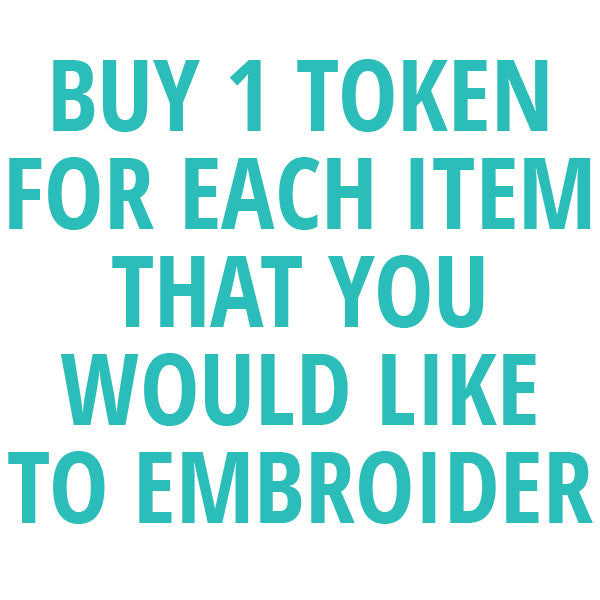 Buy 1 token for each item that you would like to embroider