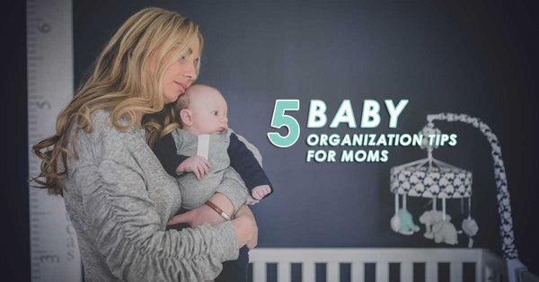 5 Baby Organization Tips For Moms