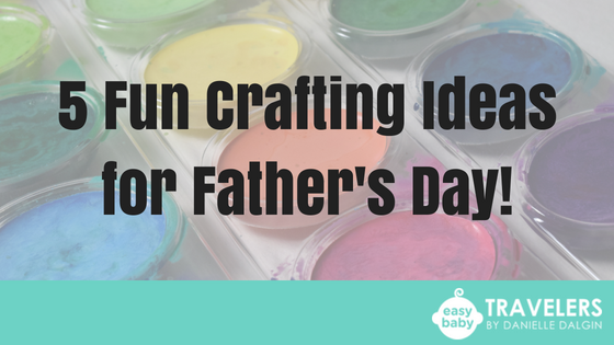 5 Fun Crafting Ideas for the Perfect Father's Day Gift