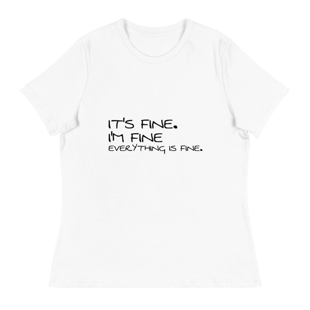 It's Fine. Im Fine Everything is Fine Women's Relaxed T-Shirt