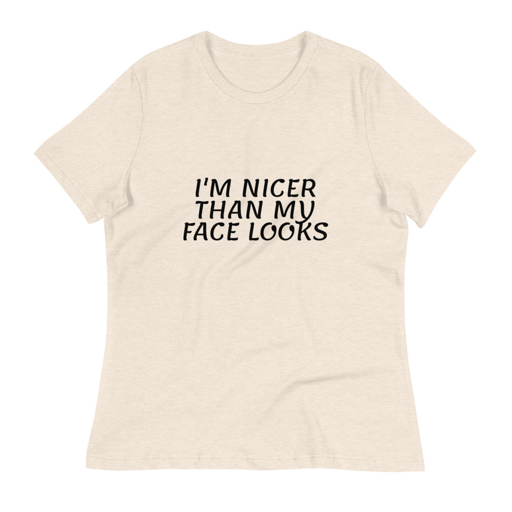 I'm nicer than y face looks - Women's Relaxed T-Shirt