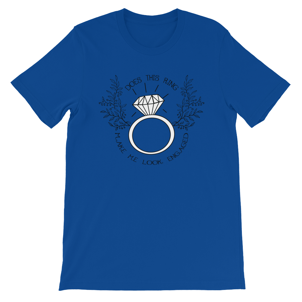 Does this ring make me look engaged - Wedding Unisex short sleeve t-shirt