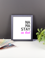 Load image into Gallery viewer, NA MA STAY in bed - YOGA Matte Paper Framed Poster