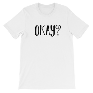 OKAY? Unisex short sleeve t-shirt