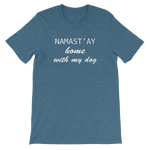 Namast'ay home with my dog Unisex short sleeve t-shirt