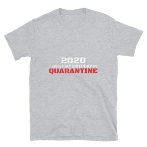 I Spent My Birthday in Quarantine Short-Sleeve Unisex T-Shirt