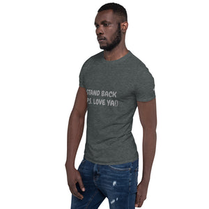 "Stand Back ""P.S. Love ya!"" Social Distnacing Short-Sleeve Unisex T-Shirt"