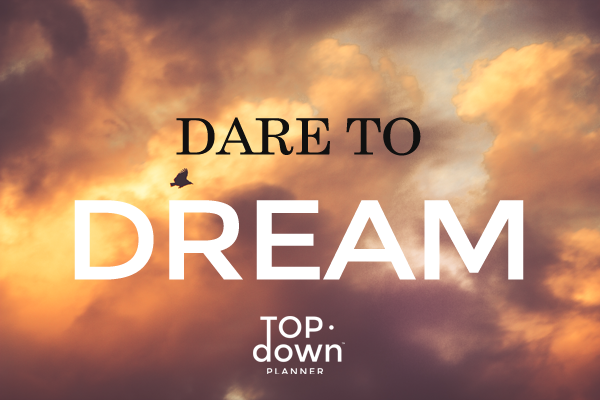 DARE TO DREAM - #TOPDOWNTUESDAY