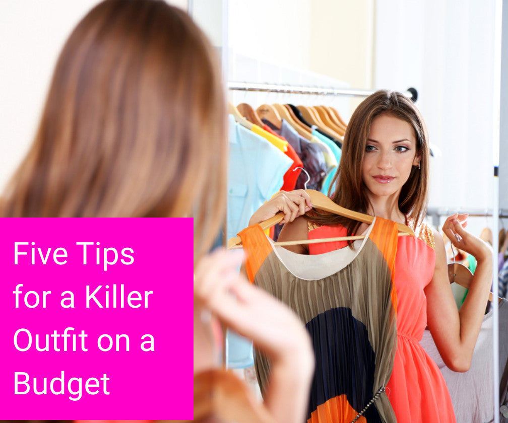Five Tips To A Killer Outfit on a Budget