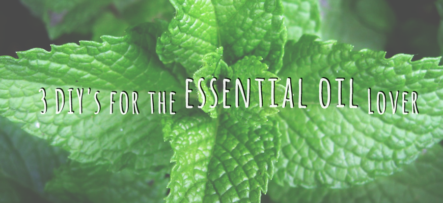 3 Essential Oil DIY's
