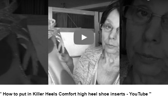 "NEW Video ""How to put in Killer Heels Comfort high heel shoe inserts - You Tube""  Click here to view!"
