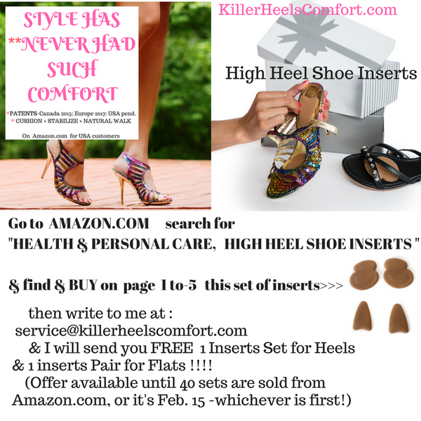 Buy one set of high heel shoe inserts from Amazon.com for $12.95 and accept my FREE OFFER of two (2) sets of shoe inserts: Deluxe ivory silk covered high heel shoe inserts; Ball of Foot inserts for all styles of flats or low heels