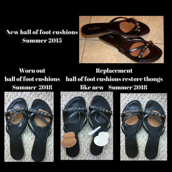 Thong sandals with ball of foot cushions in them since 2015 - now re-done in 2018 & looking good! Ready for another summer!