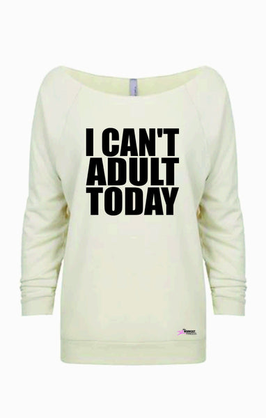 I can't Adult Today Slouchy Long Sleeve shirt