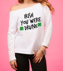 Irish You Were Drunk Off Shoulder Long Sleeve