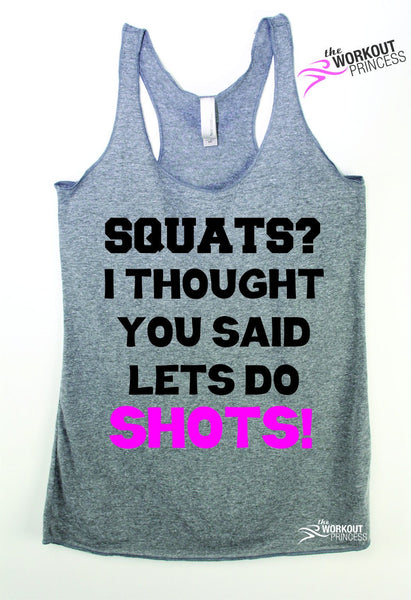 Squats? I Thought You Said Lets Do Shots Funny Workout Top