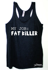 66ebada30 My Job: Fat Killer funny workout Tri Blend Tank, Womens Workout tank, Funny