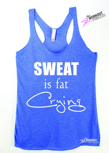 Sweat is Fat Crying Workout Top