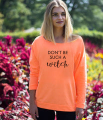 Don't Be Such a Witch Slouchy Sweatshirt