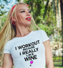I Workout Because I Really Like Wine , Women's Workout T-shirt