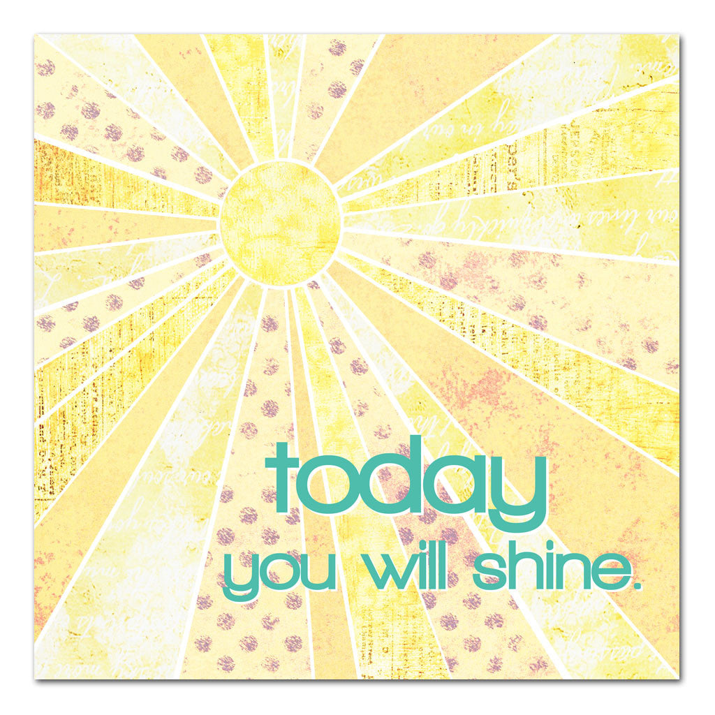 today you will shine uplifting art