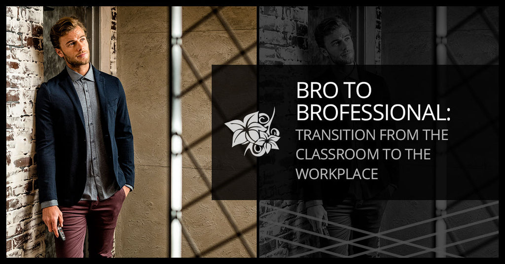Bro To Brofessional: Transition From The Classroom To The Workplace