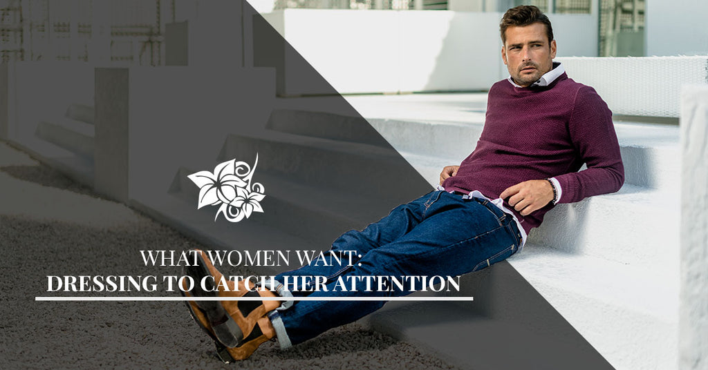 What Women Want: Dressing To Catch Her Attention