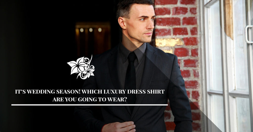 It's Wedding Season! Which Luxury Dress Shirt Are You Going To Wear?