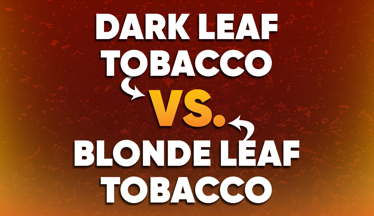 What is the Difference between Dark Leaf and Blonde Leaf Tobaccos