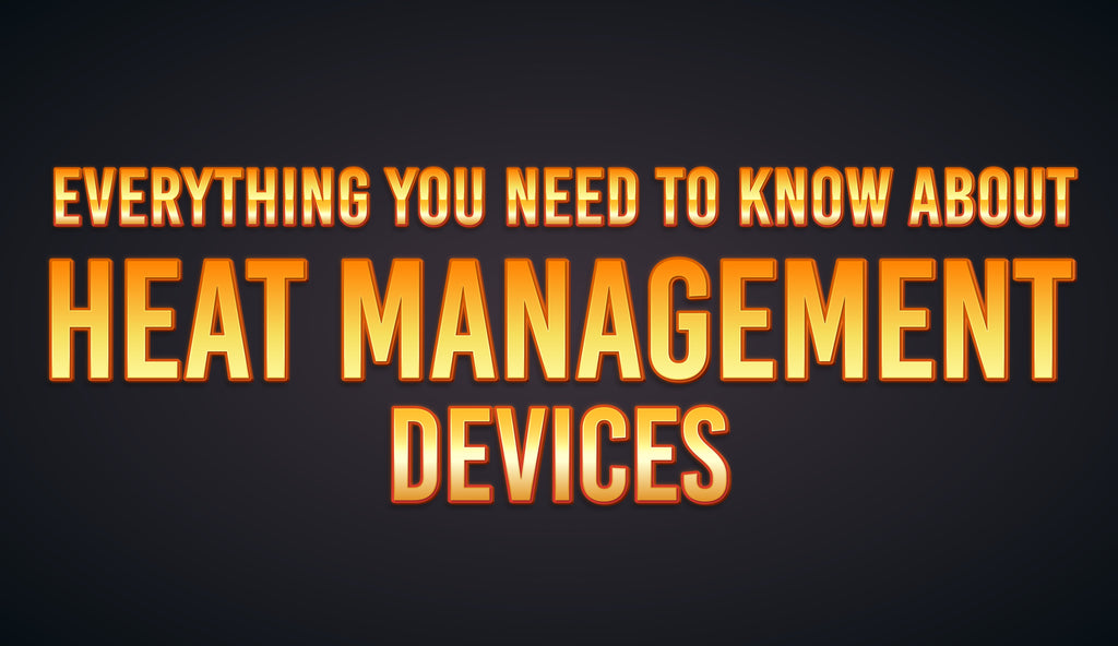 Everything you need to know about Heat Management Devices