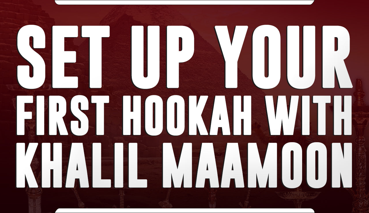 Set up Your First Hookah with Khalil Maamoon