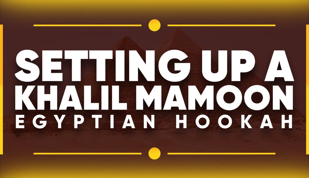 Stepwise Guide To Set Up A Khalil Mamoon Egyptian Hookah
