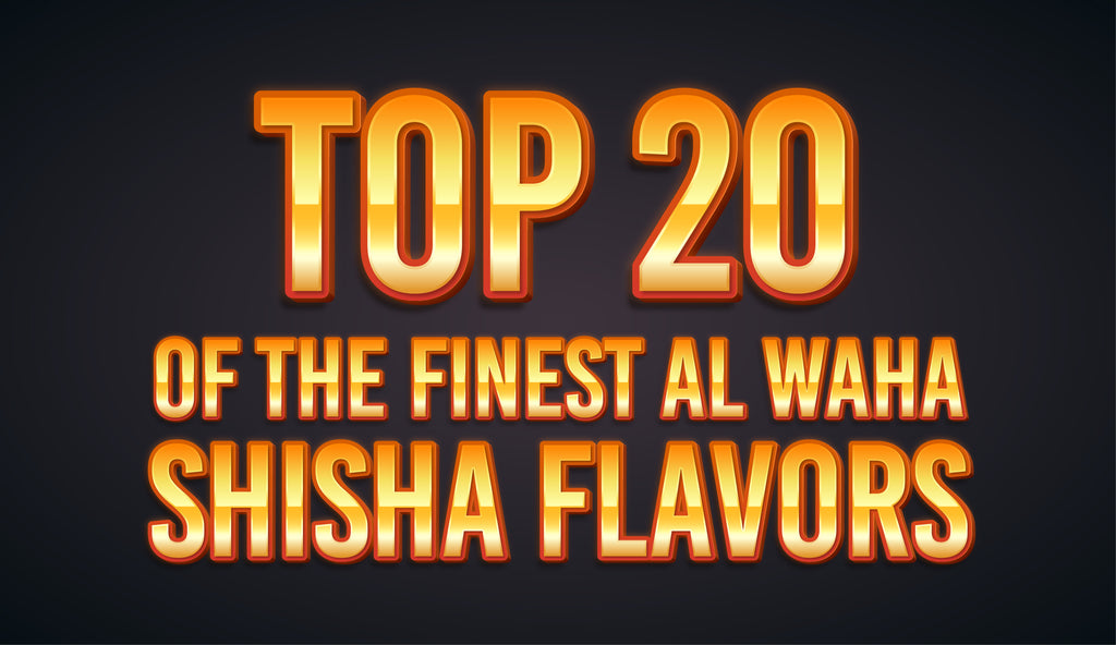 Top 20 of the Finest Al Waha Shisha Flavors