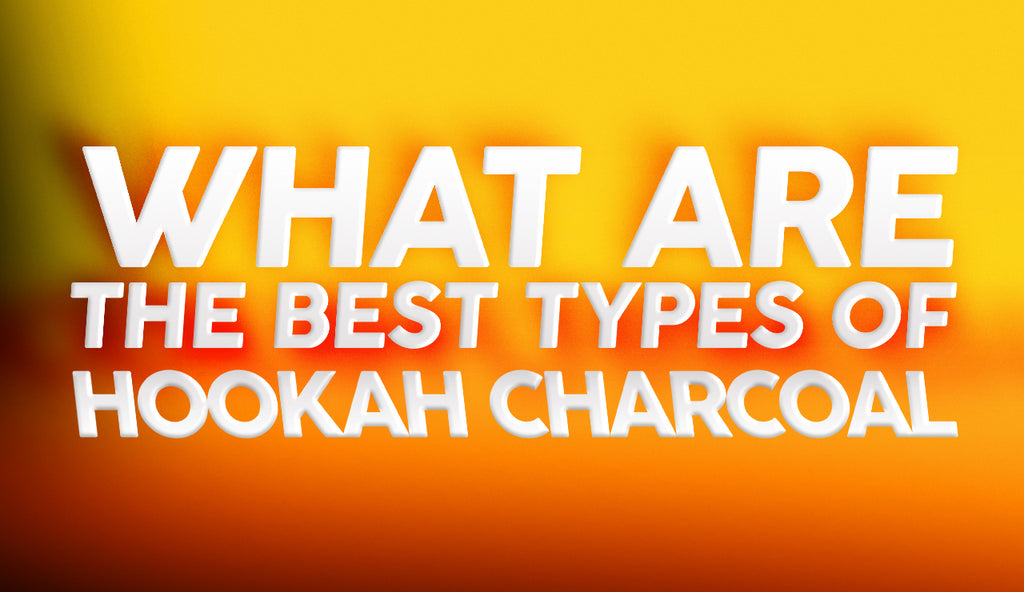 What Are the Best Types of Hookah Charcoal?