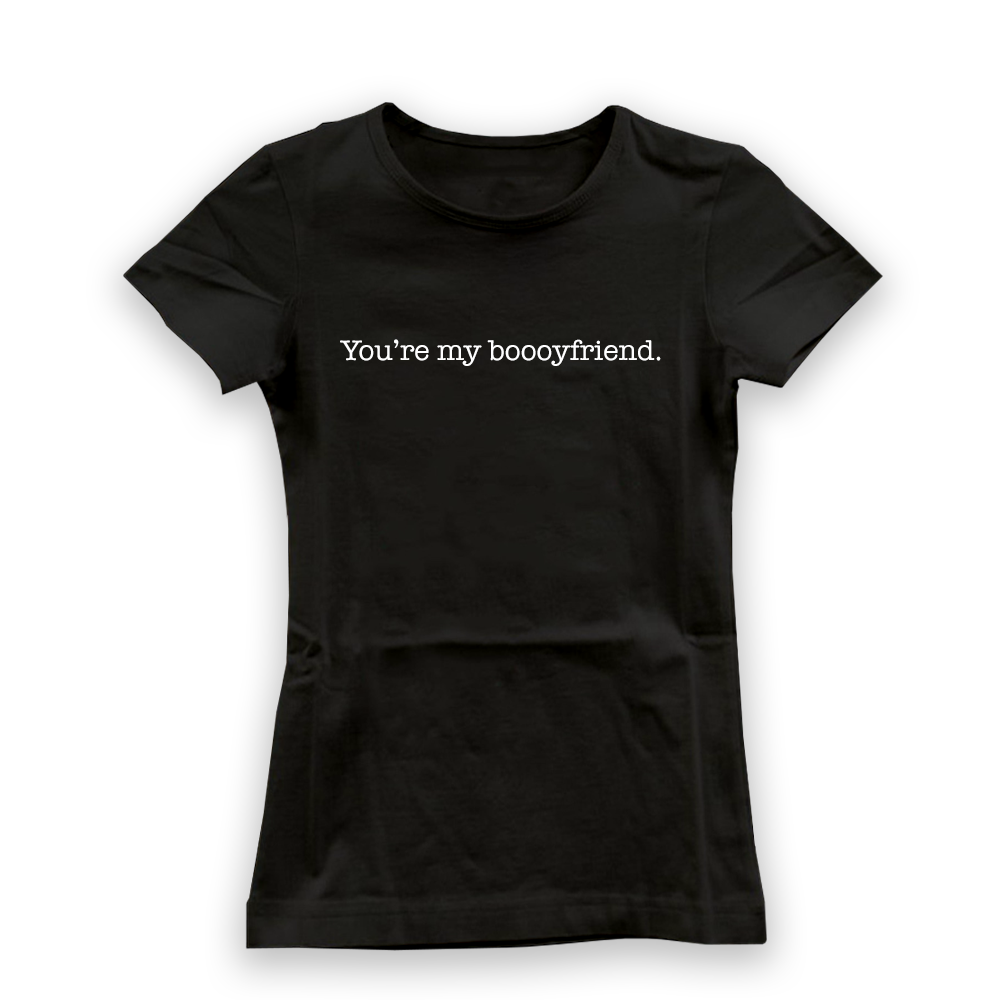 You're my boyfriend T-shirt