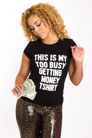 Too Busy Getting Money T-shirt