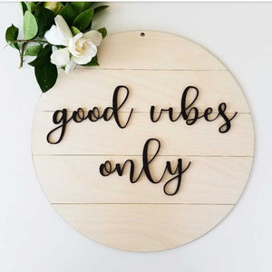 Shiplap Round - good vibes only