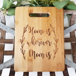 Home is Wherever Mom Is Cutting Board