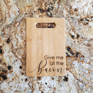 Cutting Board - Give me all the Bacon