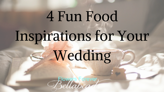 4 Fun Food Inspirations for Your Wedding